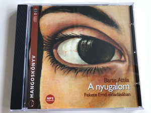 Bartis Attila - A nyugalom / Read by Fekete Ernő / mp3 Audio Book 2007 / Kossuth - Mojzer Kiadó (9789630955379)