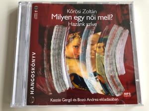 Kőrösi Zoltán - Milyen egy női mell? - Hazánk Szíve / Read by Kaszás Gergő, Bozó Andrea / mp3 Audio Book (9789630949378)