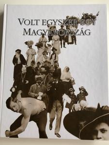 Volt egyszer egy Magyarország by Gerő András, Jalsovszky Katalin, Tomsics Emőke / A Századvég és a Századelő Világa / Magyar nemzeti múzeum / Hardcover 1996 (9635060416)