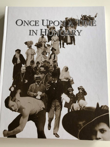 Once Upon a Time in Hungary by András Gerő, Katalin Jalsovszky, Emőke Tomsics / The World of the Late 19th and Early 20th Century / Hungarian National Museum / Hardcover 1996 (9789635060412)