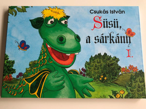 Csukás István Süsü a Sárkány I. / Színes lapozó - 2 éves kortól / Süsü the dragon - Hungarian Children's color Board Book 2017 / Könyvmolyképző Kiadó (9789633995099)