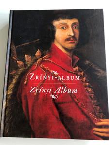 Zrínyi - Album / Written by Bene Sándor, G. Etényi Nóra, Hausner Gábor, Kelenik József, R. Várkonyi Ágnes / Hadtörténeti intézet és múzeum / Miklós Zrínyi, the poet, military leader and statesman (9789633276648)
