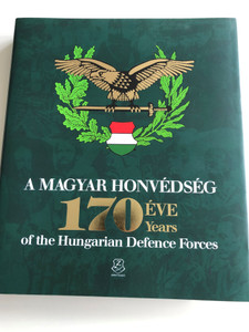 A Magyar Honvédség 170 éve - 170 years of the Hungarian Defence Forces / Military History of Hungarian Armed Forces / Hungarian - English Bilingual Book / Paperback 2018 / HM Zrínyi (9789633277584)