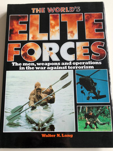 The World's Elite Forces by Walter N. Lang / The men, weapons and operations in the war against terrorism / SAS, SBS, Seals, GSG 9, French Foreign Legin, Spetsnaz / Elite Forces of the World / Hardcover 1989 / Salamander Books (0861013158)