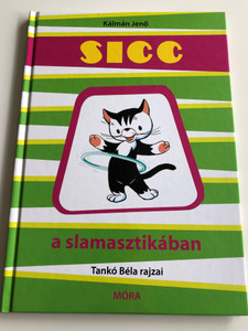 Sicc a slamasztikában by Kálmán Jenő / Tankó Béla rajzai / Hardcover 2007 / Móra kiadó (9789631183474)