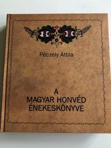 A magyar Honvéd Énekeskönyve by Péczely Attila / The Songbook of the Hungarian Defence Soldier 1937 / Hardcover Facsimile 2015 / HM Zrínyi Kiadó (9789633276655)