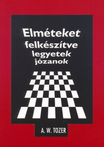 Elméteket felkészítve, legyetek józanok... by Tozer, A.W. - Hungarian translation of I Call It Heresy! / An Unabridged Edition Of 'Twelve Timely Themes From First Peter