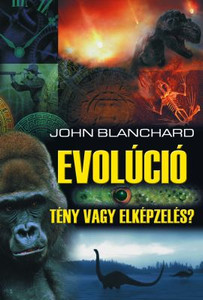 Evolúció - Tény vagy elképzelés? by John Blanchard - Hungarian translation of Evolution: Fact or Fiction?  / Can we really show that all life forms owe their distinct existence to random, unplanned, accidental genetic changes?