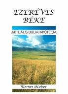 Ezer éves béke - aktuális bibliai prófécia by Werner Mücher - Hungarian translation of Tausend Jahre Frieden: Biblische Prophetie aktuell /Thousand years of peace? How does that work? The Bible gives a clear answer