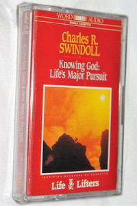 Knowing God: Life's Major Pursuit - Charles R. SWINDOLL / Life Lifters - Audio Cassette