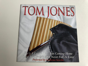 Tom Jones / She's a lady, Till, I'm Coming Home, Love Me Tonight, I'll Never Fall in Love / Performed by Guillermo Sanchez / Audio CD 2001 / Perfect Panpipes / 3113-2 (5703976140514)