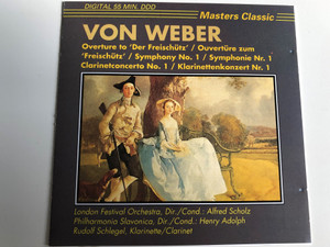 """Von Weber - Overture to """"Der Freischütz"""" / Symphony No. 1 / Clarinet concerto No.1 / London Festival Orchestra / Conducted by Alfred Scholz / Philharmonia Slavonica, Conducted by Henry Adolph / Rudolf Schlegel Clarinet / Audio CD / Masters Classic (8711638421021)"""