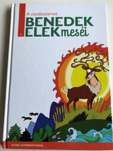 A Csodaszarvas / Benedek Elek meséi 1. / Illustrations Halász-Géczi Ágnes / Editor: H. Szabó Gyula / Hungarian folk and fantasy tales / Hardcover 2012 / Duna International (9789633540312)