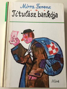 Titulász bankója by Móra Ferenc / Móra Ferenc Válogatott Művei az Ifjúságnak / Selection of literary works from Ferenc Móra for the youth (Ages 9 and up) / Editor: Sulyok Magda / Illustrations by Reich Károly / Hardcover 1977 / Móra Könyvkiadó (9631106411)