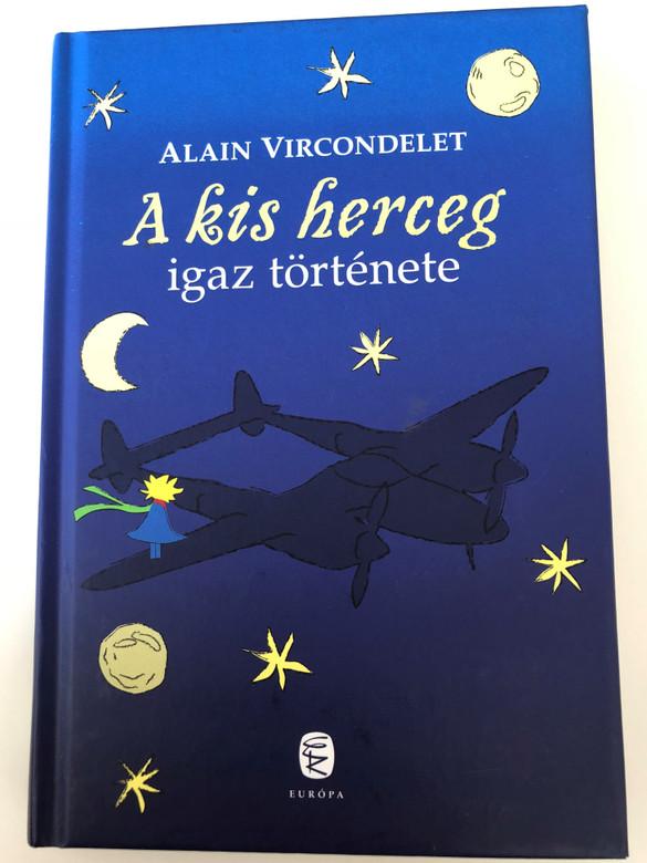 A kis herceg igaz története by Alain Vircondelet / Hungarian translation of Le véritable historie du Petit Prince / Hardcover 2010 / Európa Kiadó (9789630789981)