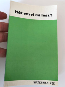 Hát ezzel mi lesz? by Watchman Nee / Hungarian Translation of What Shall This Man do? / Paperback / Published by Ungár Aladár - Tuttlingen