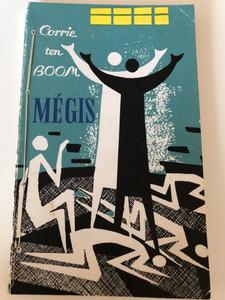 Mégis - Corrie ten Boom / Hungarian Translation of A Prisoner and Yet... / Paperback 1967 / Magyarországi Szabadegyházak Tanácsa