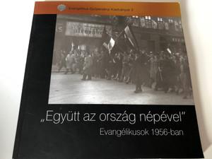 """""""Együtt az ország népével"""" - Evangélikusok 1956-ban / Editor Zászkaliczky Zsuzsanna / Evangélikus Gyűjteményi Kiadványok 3. / Luther kiadó / Paperback 2006 / Includes documentary film on DVD: The Faith of the Revolution '56"""