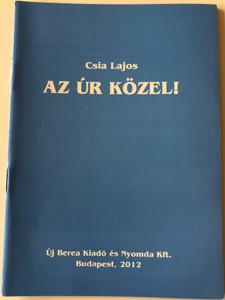 Az Úr közel! by Csia Lajos / The Lord is at Hand! / Hungarian language booklet / Új Berea Kiadó 2012 (9637673539)