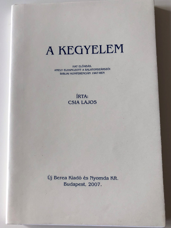 A Kegyelem by Csia Lajos / Hat előadás, amely elhangzott a balatonszárszói bibliai konferencián 1947-be / The Grace - Hungarian language booklet containing six sermons preached in 1947 on Balatonszárszó Bible Conference / Új Berea 2007 (9789630620291)