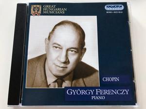 Chopin - György Ferenczy / Piano / AUDIO CD 2002 / Hungaroton Classic Mono HCD32121 / Great Hungarian Musicians (5991813212122)