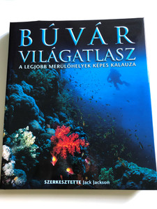 Búvár Világatlasz - A legjobb merülőhelyek Képes Kalauza / Hungarian edition of Dive Atlas of the World / Editor Jack Jackson, Illustrations Steven Felmore / Atenaeum 2003 (9639471895)