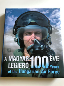 A Magyar Légierő 100 Éve - 100 Years of the Hungarian Air Force / With Film, Music and Poster / History of the Hungarian Airforce / Hungarian - English bilingual album / Zrínyi Kiadó (9789633277577)