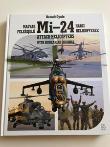 Magyar Felségjelű Mi-24 Harci Helikopterek by Brandt Gyula / Mi-24 Attack Helicopters with Hungarian Insignia / English - Hungarian Bilingual edition / HM Zrínyi kiadó 2018 / (9789633277447)