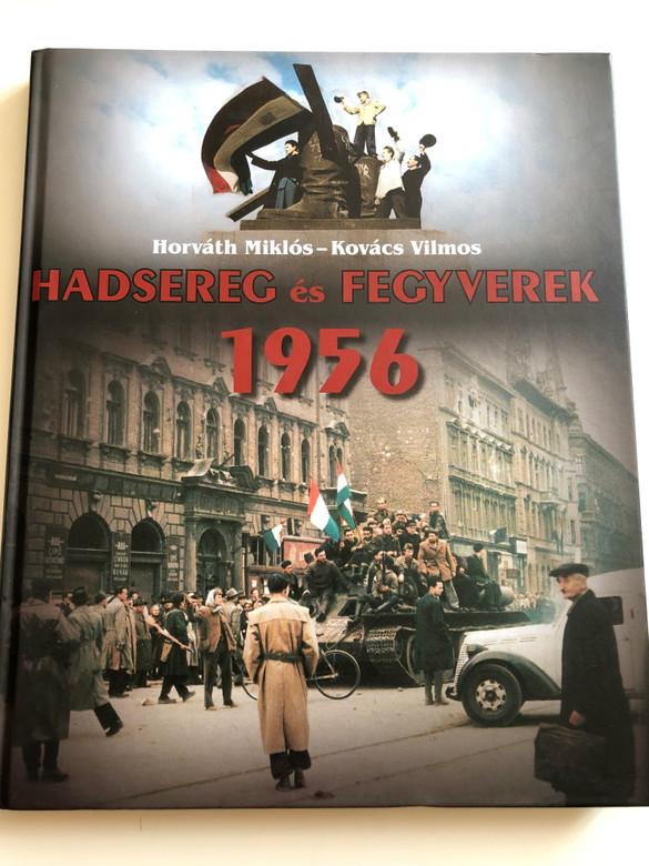 Hadsereg és Fegyverek 1956 by Horváth Miklós - Kovács Vilmos / Military & Weaponry in The Hungarian Revolution in 1956 / HM Zrínyi (9789633275313)