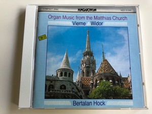 Organ Music from the Matthias Church - Louis Vierne Symphony No. 1 - Charles- Marie Widor Symphony No. 6 / Bertalan Hock / Audio CD 1999 / Hungaroton / HCD 31345 (5991813134523)