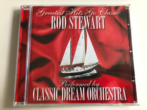 Greatest Hits Go Classic - Rod Stewart / Performed by Classic Dream Orchestra / Audio CD 2001 / Baby Jane, Sailing, Forever Young, This Old Heart Of Mine / BMG (743218944024)