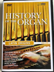 History of the Organ DVD 1997 Latin Origins Vol. 1 / Directed by Nat Lilenstein / Ft. Music by Pierre Attaingnant, Antonio de Cabezón, Girolamo Frescobaldi, Francisco Correa de Arauxo, Francois Couperin, Nicolas de Grigny, Louis-Claude Daquin / ArtHaus Musik (807280211191)