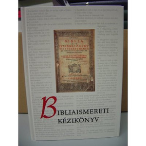 Magyar Biblia Ismereti Kézikönyv / Hungarian Bible Knowledge Handbook [Hardcover]