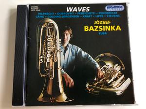 Waves - József Bazsinka, Tuba / Hilprecht, Dubrovay, Persichetti, Penderecki, Láng, Colding-Jorgensen, Kraft, Lippe, Stevens / Audio CD 1996 / Hungaroton / HCD 31642 (5991813164223)