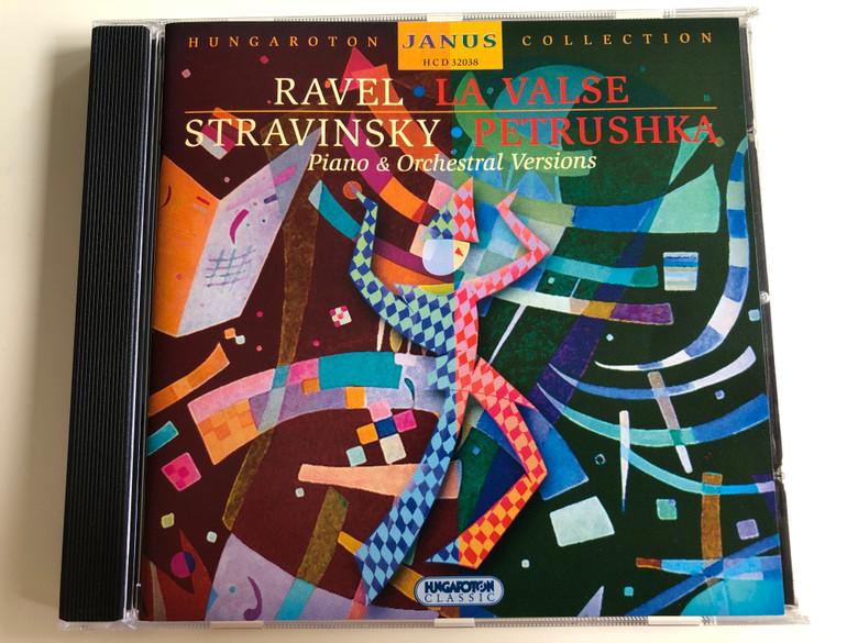 Ravel - La Valse / Stravinsky - Petrushka / Piano & Orchestral Versions / Hungaroton Collection / Janus Series / Ádám Fellegi piano / Budapest Festival Orchestra / Conduted by Iván Fischer / HCD 32038 (5991813203823)