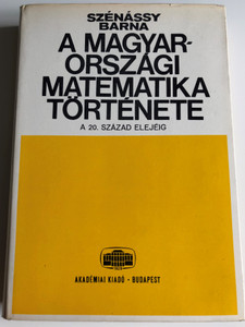 A Magyarországi Matematika Története a 20. század elejéig by Szénássy Barna / 2nd Edition / Akadémiai Kiadó 1974 (9630503255)