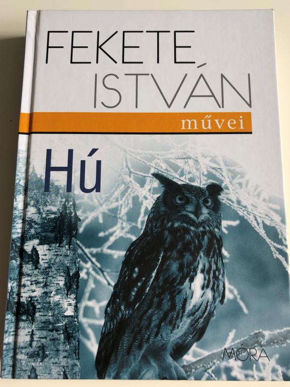 Hú by Fekete István / Illustrations by Bakai Piroska / Móra kiadó 2013 / An owl's novel by famous Hungarian Writer István Fekete (9789631194296)