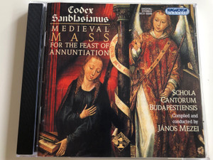 Codex Sanblasianus - Medieval Mass for the Feast of Annuntiation / Schola Cantorum Budapestiensis / Conducted by János Mezei / Audio CD 2004 / Hungaroton / HCD 32200 (5991812320026)