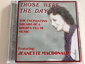Those were the days - Featuring Jeanette Macdonald / The Enchanting Sounds of a Golden Era of Music / Audio CD 2001 / Forefront Nostalgia Series (502221602035)
