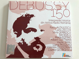 Debussy 150 / Audio CD 2012 / Interpretări istorice din Arhiva Radio România / Radu Aldulescu, Carlo Zecchi, Silvia Serbescu, Ion Voicu, Maria Fotino, Albert Guttman, Vasile Jianu, Liana Pasquali, Valentin Teodorian, Lisette Georgescu / Radio Romania (5948375002326)