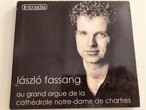 László Fassang - au grand orgue de la cathédrale Notre-Dame de Chartres / Bach, Vierne, Alain, Liszt / Audio CD 2005 / Intrada (3760064110240)