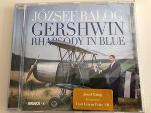József Balog - Gershwin Rhapsody in Blue / József Balof Recipient of Liszt Ferenc Prize '18 / Audio CD 2017 / Hungaroton (5991813280626)