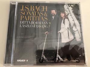 J.S. Bach Sonatas & Partitas / Ditta Rohmann, László Fassang / Audio CD 2017 / Hungaroton (5991813279620)