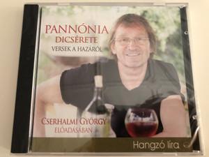 Pannónia Dicsérete - Versek a hazáról / Performed by Cserhalmi György / Hungarian poetry Audio Book / Hangzó Líra / Audio CD 2011 / Kossuth - Mojzer (9789630966993)