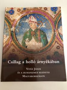 Csillag a holló árnyékában by Lengyel János / Vitéz János és a Humanizmus kezdetei Magyarországon / Országos Széchényi Könyvtár 2008 (9789632005461)