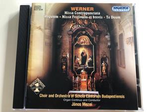 Werner - Missa Contrapunctata - Requiem, Missa Festivalis et brevis, Te Deum / Choir and Orchestra of Schola Cantorum Budapestiensis / Organ Continuo and Conductor János Mezei / Hungaroton Classic Audio CD 2004 / HCD 32160 (5991813216021)