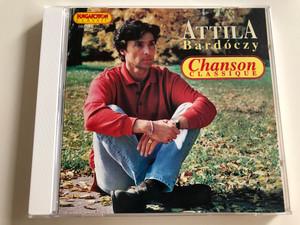 Attila Bárdóczy - Chanson Classique / Hungaroton Classic Audio CD 1996 / HCD 16851 (5991811685126)