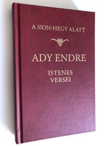 A Sion-hegy Alatt by Ady Endre / Ady Endre Istenes versei / Ady Endre's poems about God / Editor: Szabó Lőrinc / Szent István Társulat / Hardcover 2019 (9789632777870)