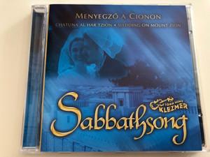 Sabbathsong - Menyegző a Cionon / Chatuan al Har Tzion - Wedding on Mount Zion / Több mint klezmer / Audio CD (5999880470599)