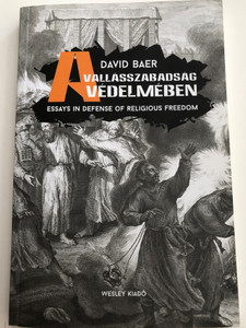 A Vallásszabadság Védelmében by David Baer / Essays in Defense of Religious Freedom / Hungarian - English Bilingual edition / Wesley kiadó (9789639744387)